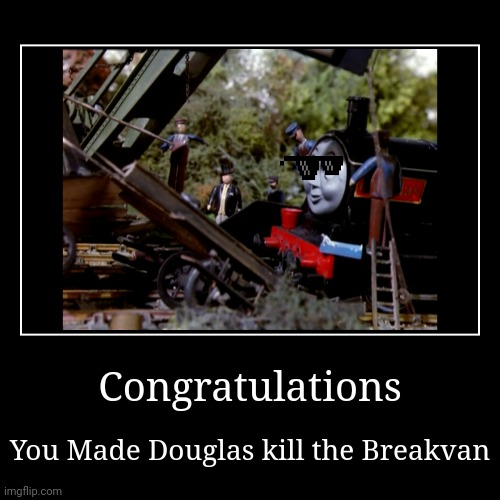 ducklas | Congratulations | You Made Douglas kill the Breakvan | image tagged in funny,demotivationals | made w/ Imgflip demotivational maker