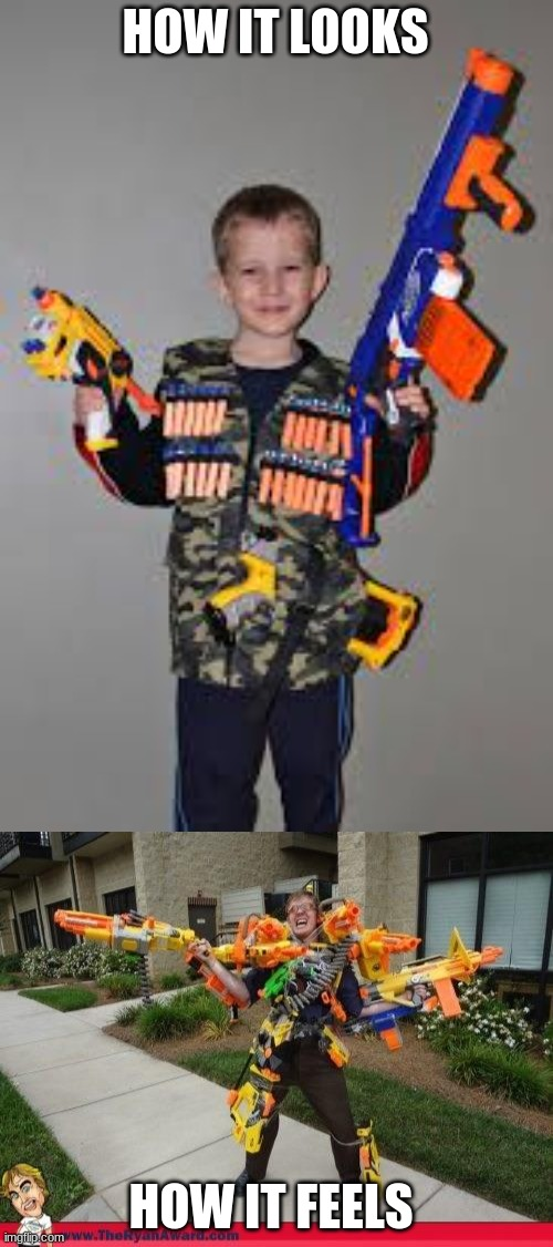idk why i made this meme its trash tho |  HOW IT LOOKS; HOW IT FEELS | image tagged in nerf gun kid,nerfed | made w/ Imgflip meme maker