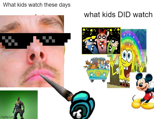 What kids did watch and watch today |  What kids watch these days; what kids DID watch; Spongebob | image tagged in buff doge vs cheems,spongebob,power puff girls,fortnite,among us,scooby doo | made w/ Imgflip meme maker