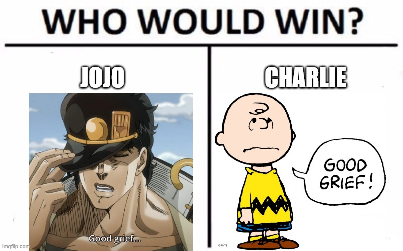 good grief!!! |  JOJO; CHARLIE | image tagged in memes,who would win,jojo's bizarre adventure,charlie brown | made w/ Imgflip meme maker