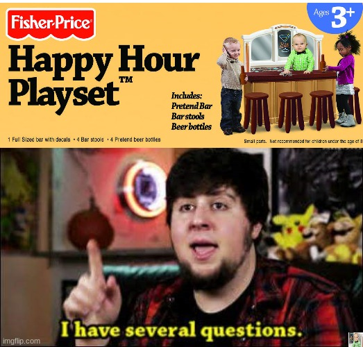 happy hour playset | image tagged in i have several questions,hahahaha,eleanor bramwell,teamwork makes the dream work,stop reading the tags,never gonna give you up | made w/ Imgflip meme maker