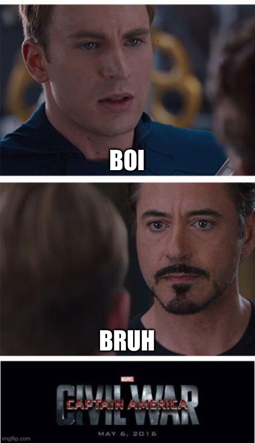 Marvel Civil War 1 |  BOI; BRUH | image tagged in memes,marvel civil war 1 | made w/ Imgflip meme maker