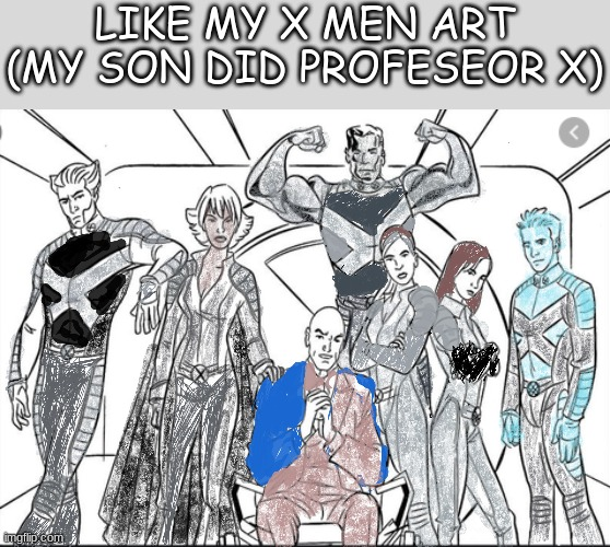 think its cool |  LIKE MY X MEN ART (MY SON DID PROFESEOR X) | image tagged in x men | made w/ Imgflip meme maker