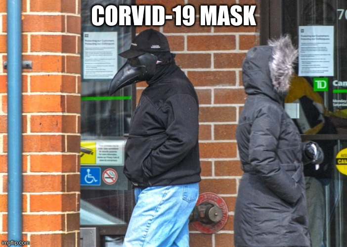 CORVID-19 Mask |  CORVID-19 MASK | image tagged in crow mask,corvid-19,covid-19,mask,corvid,crow | made w/ Imgflip meme maker