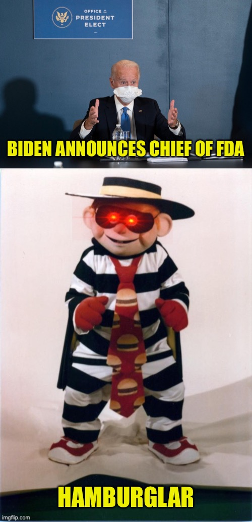 But Will He Pass The Smell Test? |  BIDEN ANNOUNCES CHIEF OF FDA; HAMBURGLAR | image tagged in joe biden,fda,hamburglar,food and drug administration,chief | made w/ Imgflip meme maker