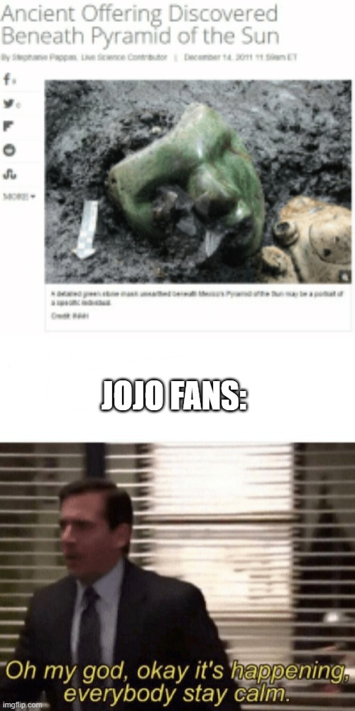 ahHHh |  JOJO FANS: | image tagged in oh my god okay it's happening everybody stay calm | made w/ Imgflip meme maker
