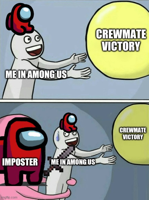 Running Away Balloon Meme |  CREWMATE VICTORY; ME IN AMONG US; CREWMATE VICTORY; IMPOSTER; ME IN AMONG US | image tagged in memes,running away balloon | made w/ Imgflip meme maker