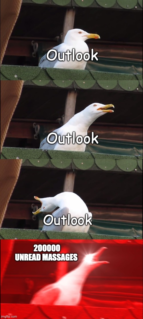 Outlook |  Outlook; Outlook; Outlook; 2O0O0O UNREAD MASSAGES | image tagged in memes,inhaling seagull | made w/ Imgflip meme maker