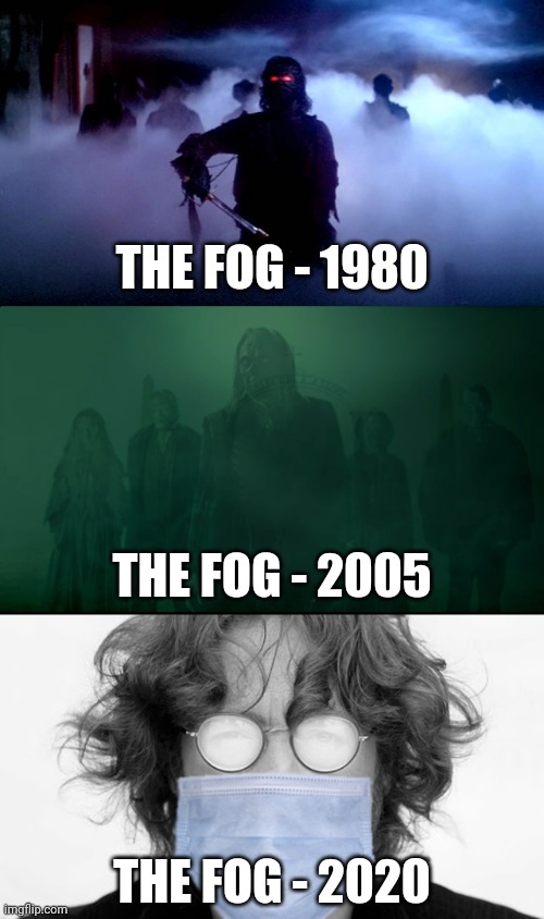 The Fog |  THE FOG - 1980; THE FOG - 2005; THE FOG - 2020 | image tagged in memes,funny,fog,films,horror,horror movie | made w/ Imgflip meme maker
