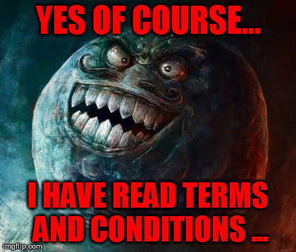 I Lied 2 Meme | YES OF COURSE... I HAVE READ TERMS AND CONDITIONS ... | image tagged in memes,i lied 2,AdviceAnimals | made w/ Imgflip meme maker