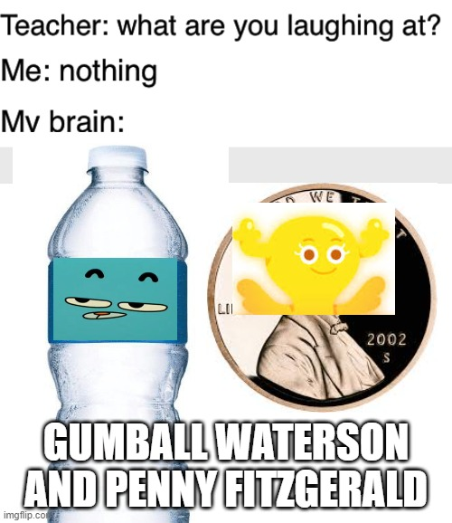 I know this is a weak ass noodle but it was the only thing I came up with |  GUMBALL WATERSON AND PENNY FITZGERALD | image tagged in teacher what are you laughing at,blank white template,the amazing world of gumball | made w/ Imgflip meme maker