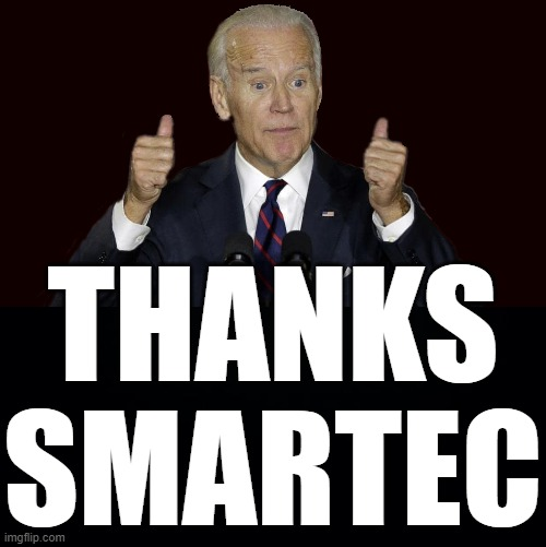 JOE BIDEN THANKS SMARTEC VOTING SOFTWARE FOR SECURING THE BIDEN -HARRIS TICKET IN 2020. THANKS A DOMINION! |  THANKS SMARTEC | image tagged in smartec,dominion,cheating,most advanced voter fraud organisation | made w/ Imgflip meme maker