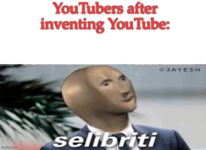 YouTubers after inventing sponsors! |  YouTubers after inventing YouTube: | image tagged in meme man selibriti,youtube,that's not how any of this works | made w/ Imgflip meme maker