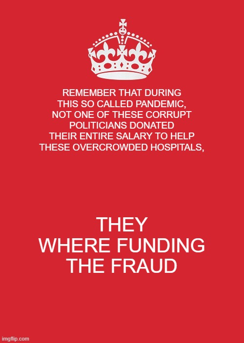 Si Hablo |  REMEMBER THAT DURING THIS SO CALLED PANDEMIC, NOT ONE OF THESE CORRUPT POLITICIANS DONATED THEIR ENTIRE SALARY TO HELP THESE OVERCROWDED HOSPITALS, THEY WHERE FUNDING THE FRAUD | image tagged in memes,keep calm and carry on red | made w/ Imgflip meme maker