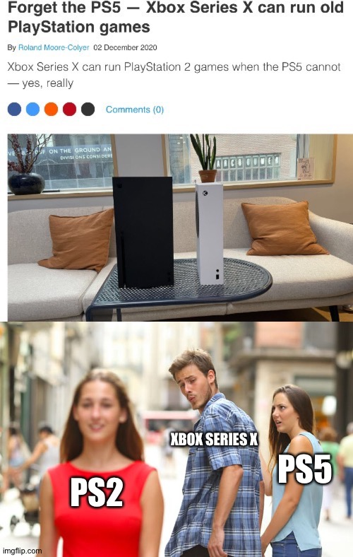 XBOX SERIES X; PS5; PS2 | image tagged in memes,distracted boyfriend | made w/ Imgflip meme maker