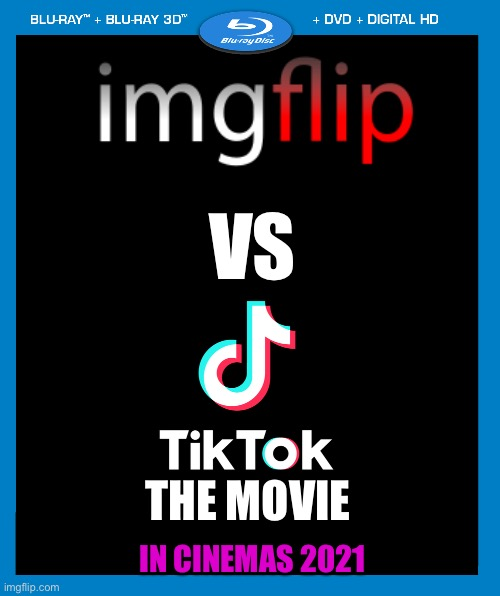 Imgflip vs tiktok the movie |  VS; THE MOVIE; IN CINEMAS 2021 | image tagged in funny,tiktok,imgflip | made w/ Imgflip meme maker