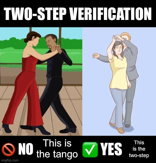 Two step verification |  TWO-STEP VERIFICATION; 🚫 NO; This is the tango; ✅ YES; This is the two-step | image tagged in security,password | made w/ Imgflip meme maker