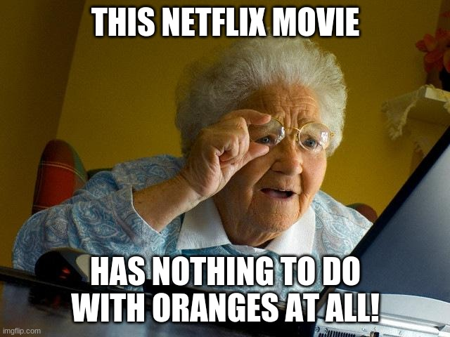 Definitely something that Carter Pewterschmidt would not wish to share in the locker room. |  THIS NETFLIX MOVIE; HAS NOTHING TO DO WITH ORANGES AT ALL! | image tagged in memes,grandma finds the internet,netflix,cuties,omg,fffffffuuuuuuuuuuuu | made w/ Imgflip meme maker