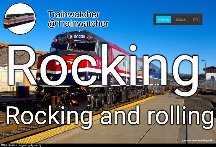 Trainwatcher Announcement 4 |  Rocking; Rocking and rolling | image tagged in trainwatcher announcement 4 | made w/ Imgflip meme maker