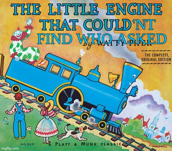The little engine that couldn't find who asked | image tagged in the little engine that couldn't find who asked | made w/ Imgflip meme maker