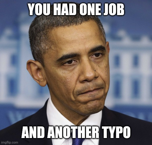 YOU HAD ONE JOB AND ANOTHER TYPO | image tagged in you had one job | made w/ Imgflip meme maker