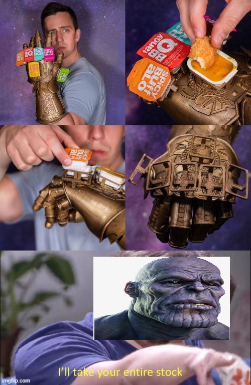 McInfinityGauntlet | image tagged in i'll take your entire stock,thanos,infinity war,avengers,infinity gauntlet | made w/ Imgflip meme maker