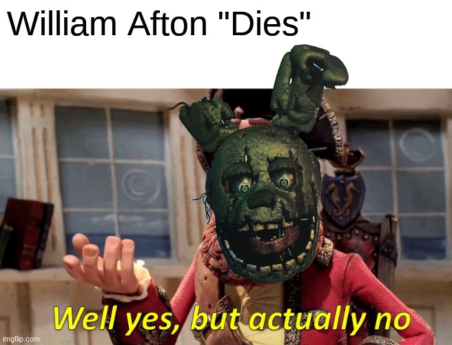 "I always come back |  William Afton ""Dies"" 