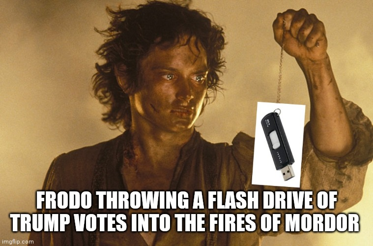 Fire Sale on Flash Drives |  FRODO THROWING A FLASH DRIVE OF TRUMP VOTES INTO THE FIRES OF MORDOR | image tagged in fire,mordor,hobbit,frodo,voter fraud | made w/ Imgflip meme maker