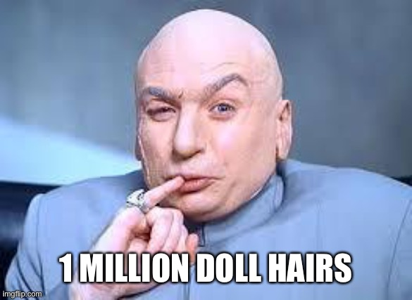 One million doll hairs |  1 MILLION DOLL HAIRS | image tagged in dr evil pinky,one million dollars,doll hairs,austin powers | made w/ Imgflip meme maker