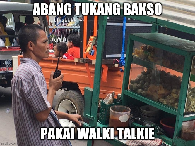 ABANG TUKANG BAKSO PAKAI WALKI TALKIE | made w/ Imgflip meme maker