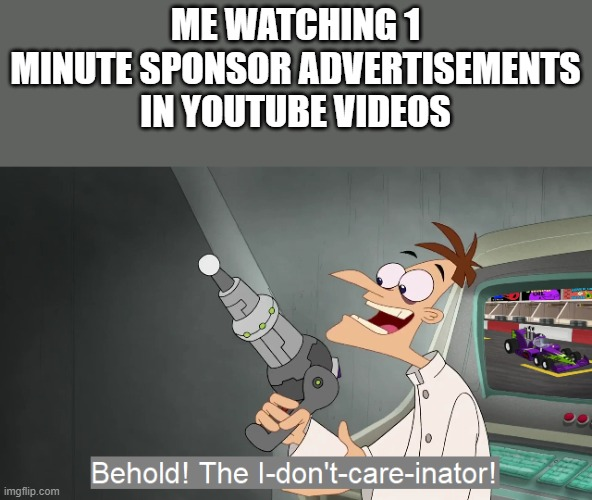 This meme was sponsored by Raid Shadow Legends |  ME WATCHING 1 MINUTE SPONSOR ADVERTISEMENTS IN YOUTUBE VIDEOS | image tagged in youtube,memes,adverts,doofenshmirtz | made w/ Imgflip meme maker