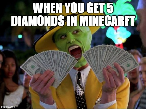 Money Money |  WHEN YOU GET 5 DIAMONDS IN MINECARFT | image tagged in memes,money money | made w/ Imgflip meme maker