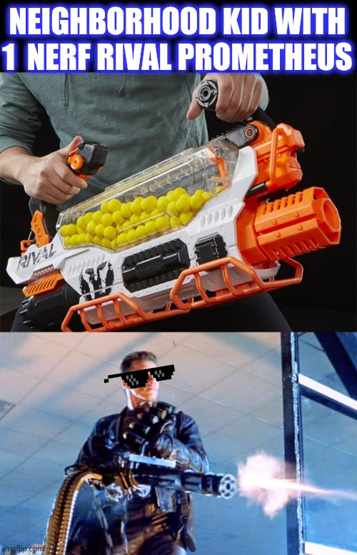 NEIGHBORHOOD KID WITH 1  NERF RIVAL PROMETHEUS | made w/ Imgflip meme maker
