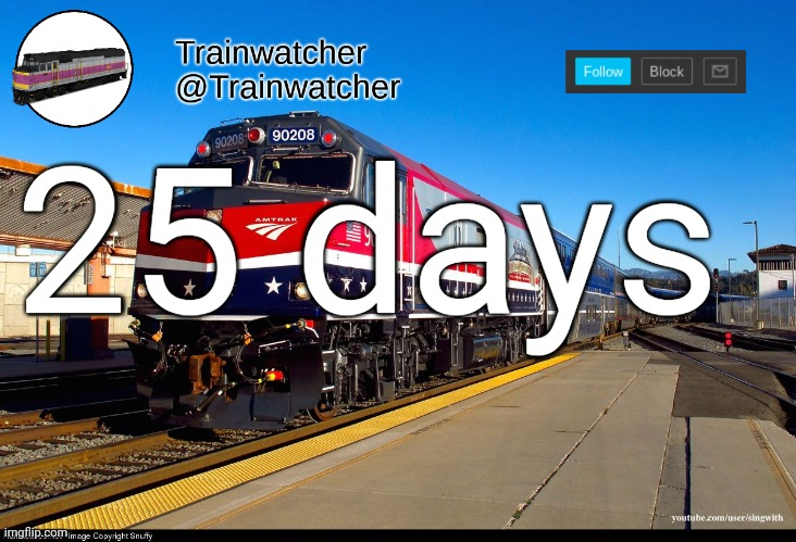 Trainwatcher Announcement 4 |  25 days | image tagged in trainwatcher announcement 4 | made w/ Imgflip meme maker