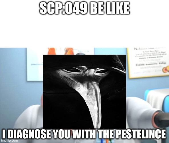 I Diagnose You With Dead |  SCP:049 BE LIKE; I DIAGNOSE YOU WITH THE PESTELINCE | image tagged in i diagnose you with dead,scp-049,scp | made w/ Imgflip meme maker