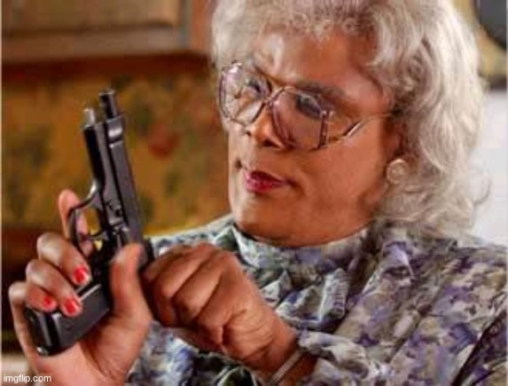 Madea with Gun | image tagged in madea with gun | made w/ Imgflip meme maker