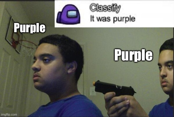 Trust Nobody, Not Even Yourself |  Purple; Purple | image tagged in trust nobody not even yourself,among us | made w/ Imgflip meme maker
