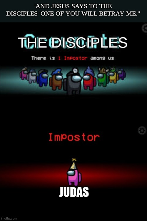 among us bible |  'AND JESUS SAYS TO THE DISCIPLES 'ONE OF YOU WILL BETRAY ME.''; THE DISCIPLES; JUDAS | image tagged in there is 1 imposter among us,impostor,among us,jesus christ,judas priest,jesus said | made w/ Imgflip meme maker