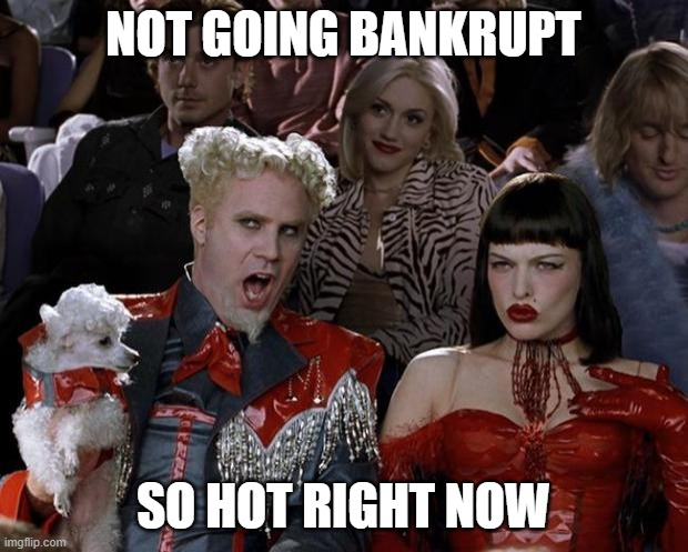 Every independent business right now |  NOT GOING BANKRUPT; SO HOT RIGHT NOW | image tagged in memes,mugatu so hot right now | made w/ Imgflip meme maker