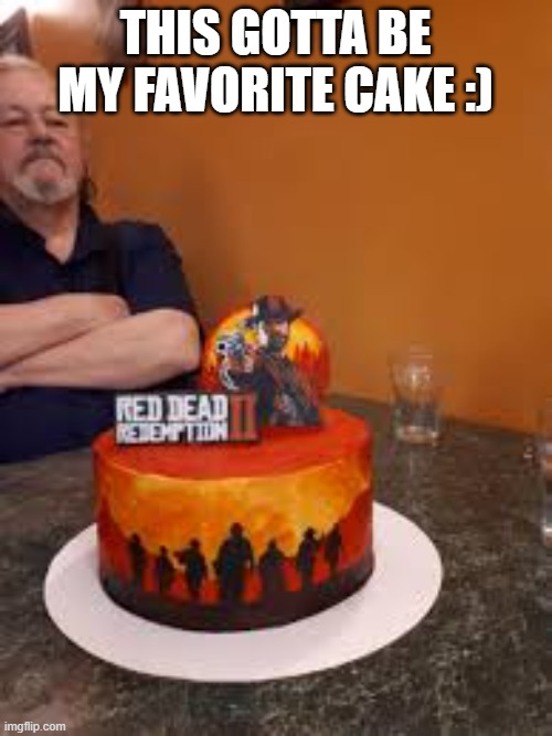 rdr2 my fav game |  THIS GOTTA BE MY FAVORITE CAKE :) | image tagged in rdr2,red dead redemption 2,cake,goods and desserts | made w/ Imgflip meme maker