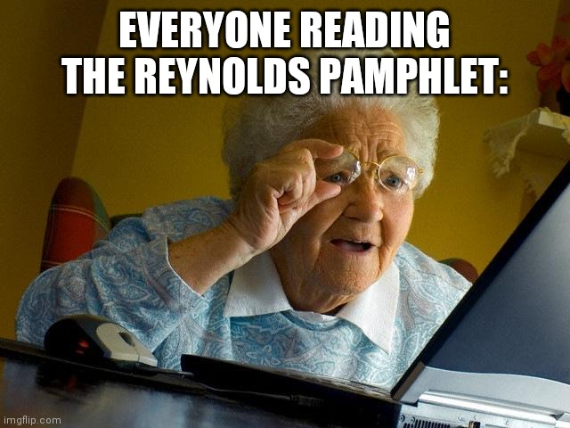 Grandma Finds The Internet |  EVERYONE READING THE REYNOLDS PAMPHLET: | image tagged in memes,grandma finds the internet | made w/ Imgflip meme maker