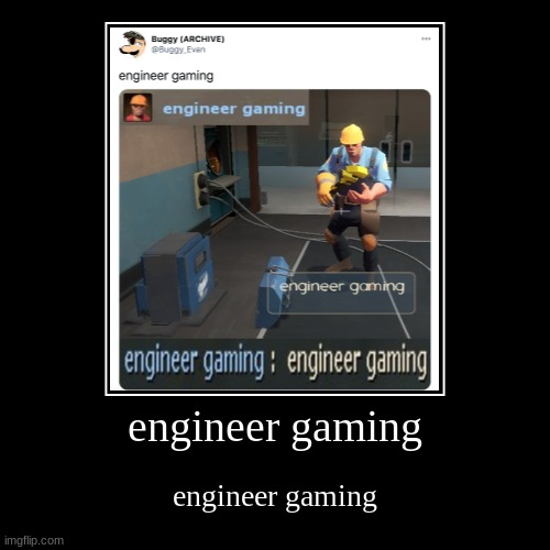 engineer gaming | engineer gaming | engineer gaming | image tagged in funny,demotivationals,engineer,gaming | made w/ Imgflip demotivational maker