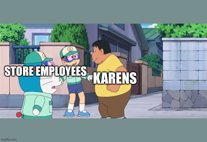 This is a little hypocritical now that I think about it |  STORE EMPLOYEES; KARENS | image tagged in karens | made w/ Imgflip meme maker