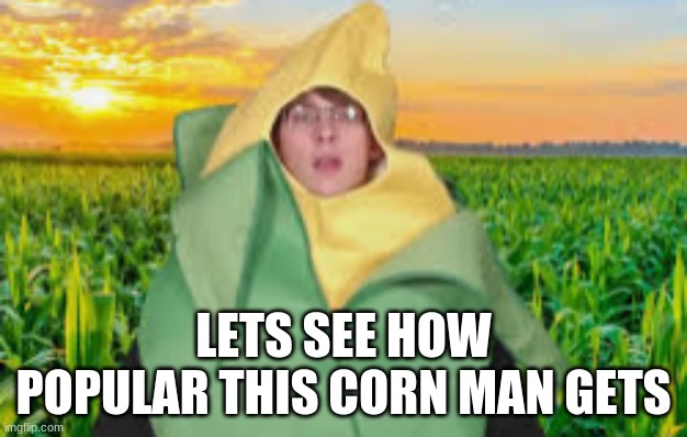 clever title here: |  LETS SEE HOW POPULAR THIS CORN MAN GETS | image tagged in corn,corny joke,corn dogs,popcorn,corny,children of the corn | made w/ Imgflip meme maker