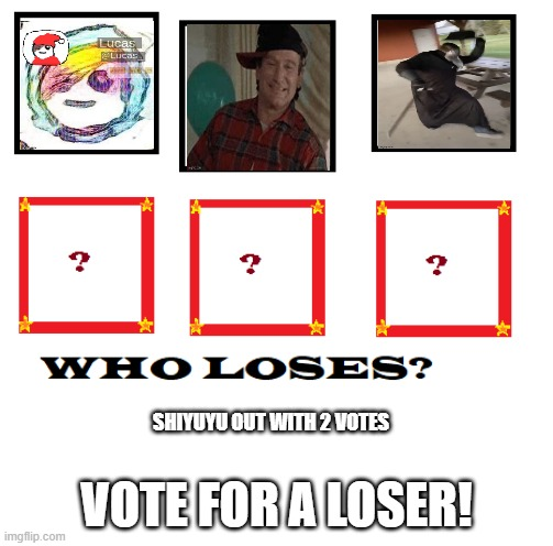 WhoLosesMenu |  VOTE FOR A LOSER! SHIYUYU OUT WITH 2 VOTES | image tagged in wholosesmenu | made w/ Imgflip meme maker