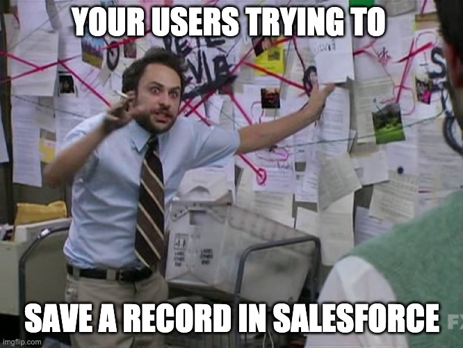 Charlie Conspiracy (Always Sunny in Philidelphia) |  YOUR USERS TRYING TO; SAVE A RECORD IN SALESFORCE | image tagged in charlie conspiracy always sunny in philidelphia | made w/ Imgflip meme maker