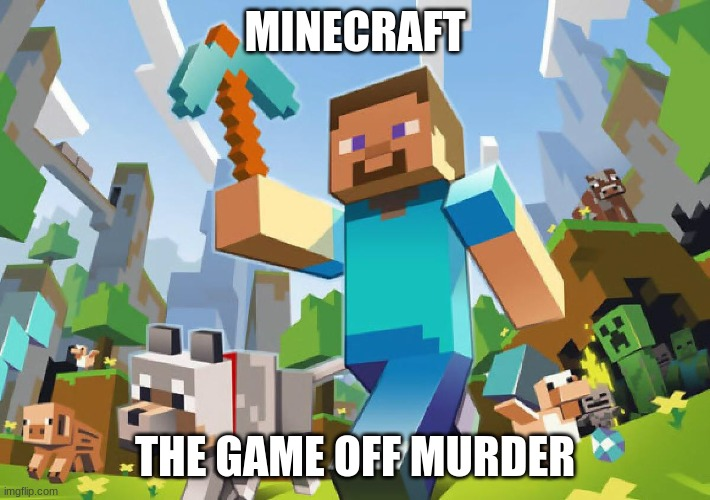 Minecraft  |  MINECRAFT; THE GAME OFF MURDER | image tagged in minecraft | made w/ Imgflip meme maker