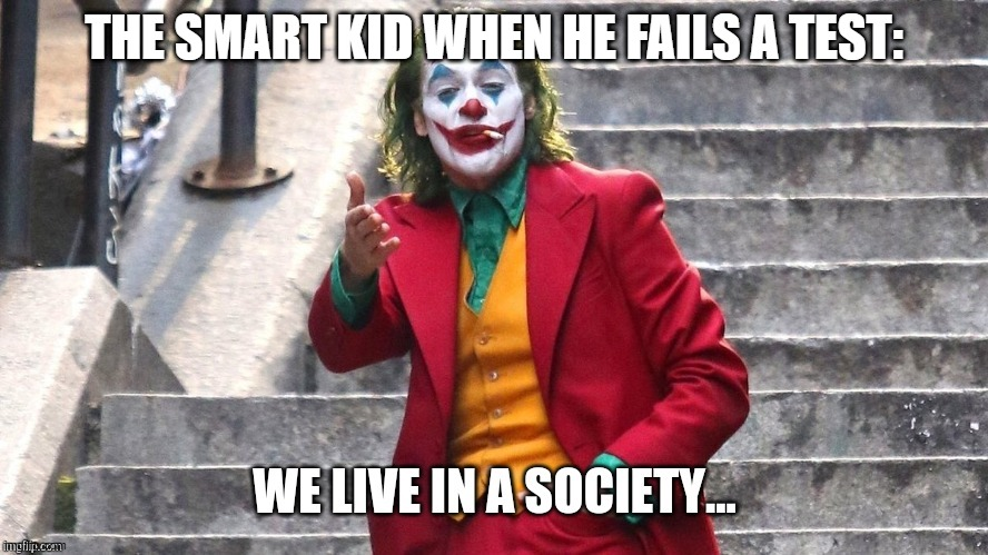 We live in a society |  THE SMART KID WHEN HE FAILS A TEST: | image tagged in we live in a society | made w/ Imgflip meme maker