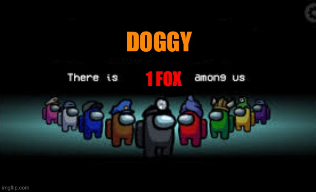 There is 1 imposter among us | DOGGY 1 FOX | image tagged in there is 1 imposter among us | made w/ Imgflip meme maker