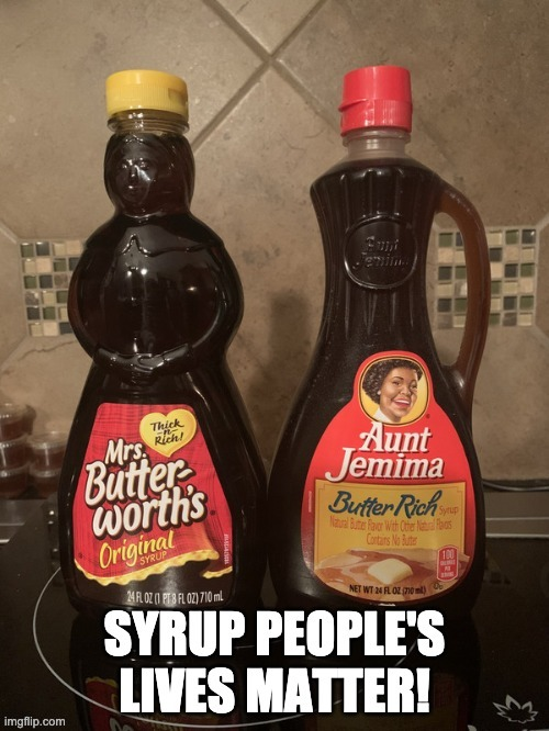 Heh | image tagged in all lives matter,aunt jemima,political humor | made w/ Imgflip meme maker